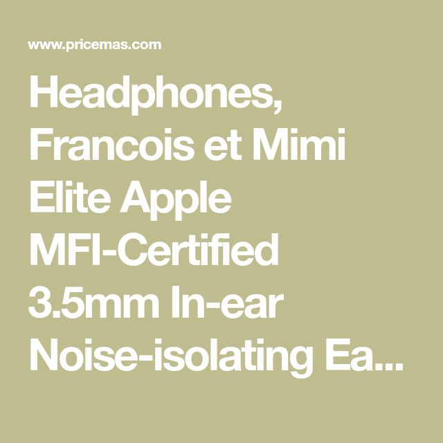 Headphones, Francois et Mimi Elite Apple MFI-Certified 3.5mm In-ear Noise-isolating Earbuds Headphones with Mic, Retail Packaging! for $3.14.
