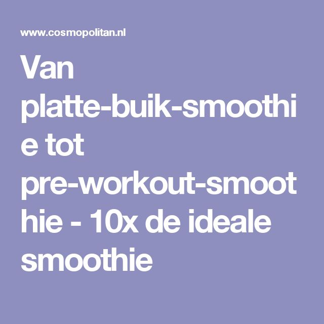 Van platte-buik-smoothie tot pre-workout-smoothie - 10x de ideale smoothie
