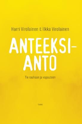 Anteeksianto. Tie rauhaan ja vapauteen - Harri Virolainen, Ilkka Virolainen - #kirja