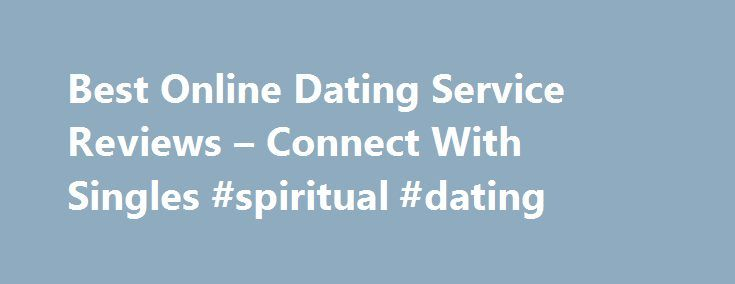 Best Online Dating Service Reviews – Connect With Singles #spiritual #dating http://dating.remmont.com/best-online-dating-service-reviews-connect-with-singles-spiritual-dating/  #best online dating service # Best online dating service reviews You are able to speak freely to each person in the world who joined it for free on Internet services courting, giving it enough time, after all, it is free.�Free … Continue reading →