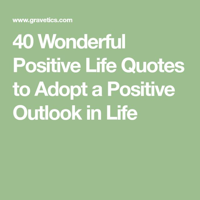 40 Wonderful Positive Life Quotes to Adopt a Positive Outlook in Life