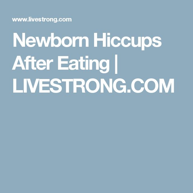 Newborn Hiccups After Eating | LIVESTRONG.COM