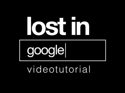 Lost in Google - Videotutorial