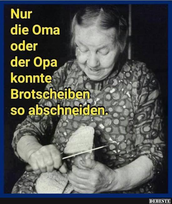 Nur die Oma oder der Opa konnte Brotscheiben..