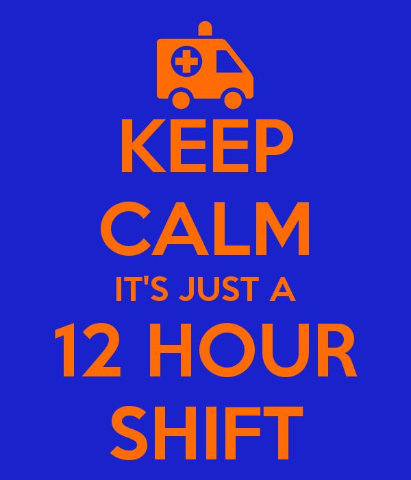 KEEP CALM ITS JUST A 12 HOUR SHIFT