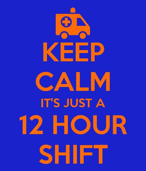 KEEP CALM ITS JUST A 12 HOUR SHIFT | T shirt world | Pinterest ...