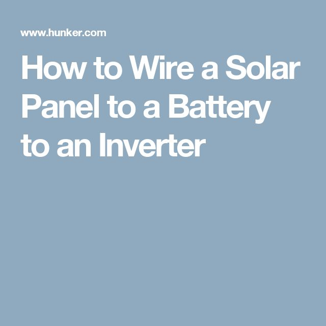 How to Wire a Solar Panel to a Battery to an Inverter #DIYSolarPanels