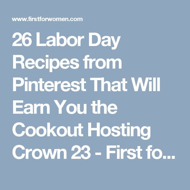 26 Labor Day Recipes from Pinterest That Will Earn You the Cookout Hosting Crown 23 - First for Women