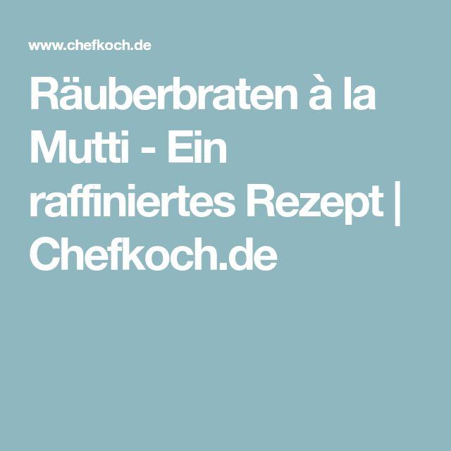 Räuberbraten à la Mutti - Ein raffiniertes Rezept | Chefkoch.de