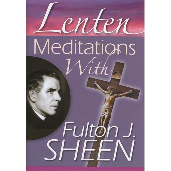 LENTEN MEDITATIONS WITH FULTON J SHEEN  Drawn from Archbishop Sheen's best-selling books, these forty reflections will lead you day by day through the season of Lent. Eloquent quotes are paired with beautiful Scriptures on the themes of the season - forgiveness, fasting, conversion, repentance, renewal, humility, joy, and more. Softcover - 48 pp