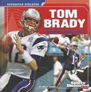 Tom Brady: Football Superstar by Matt Sceff 796.332 SCH Presents the athletic biography of Tom Brady, including his career as a high school and professional football player.