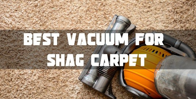 Best Vacuum For Shag Carpet
