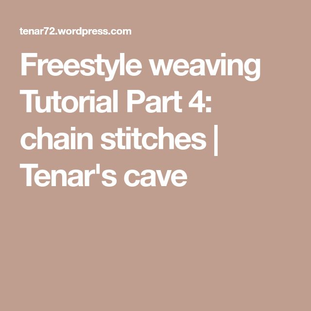 Freestyle weaving Tutorial Part 4: chain stitches | Tenar's cave