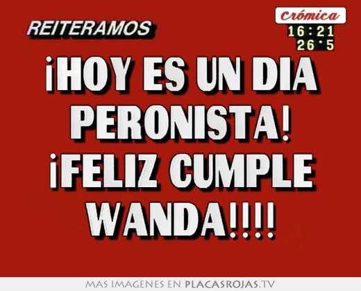 ¡hoy es un dia peronista! ¡feliz cumple wanda!!!! en Placas Rojas TV