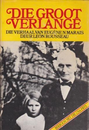Leon Rousseau - Die Groot Verlange (Eugene Marais Biography)