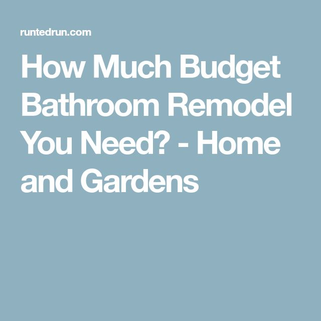 How Much Budget Bathroom Remodel You Need? - Home and Gardens