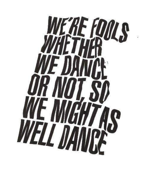 Might as wellLife, Inspiration, Lets Dance, Go Places Quotes, Things, Fools, Living, Well Dance, Dance 3