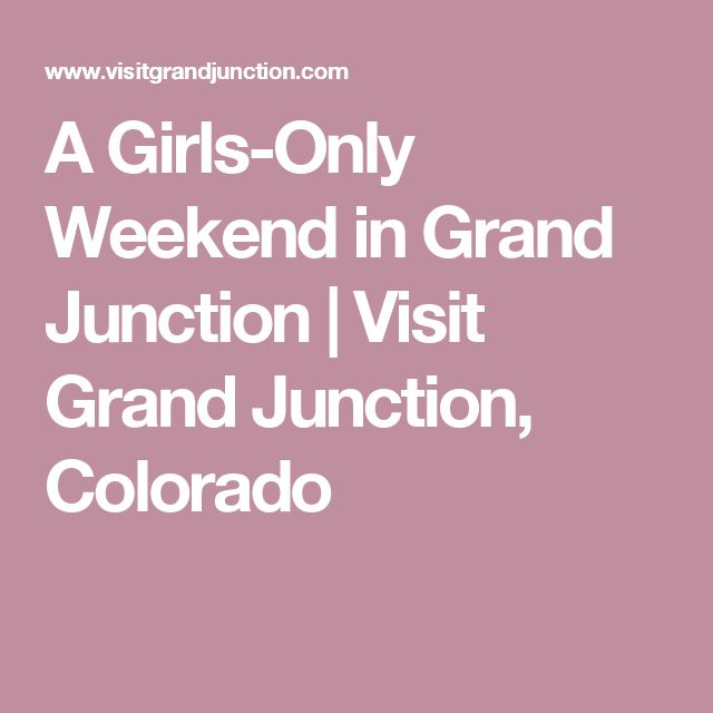 A Girls-Only Weekend in Grand Junction | Visit Grand Junction, Colorado