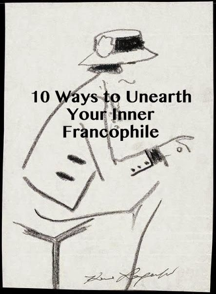10 Ways to Unearth Your Inner Francophile