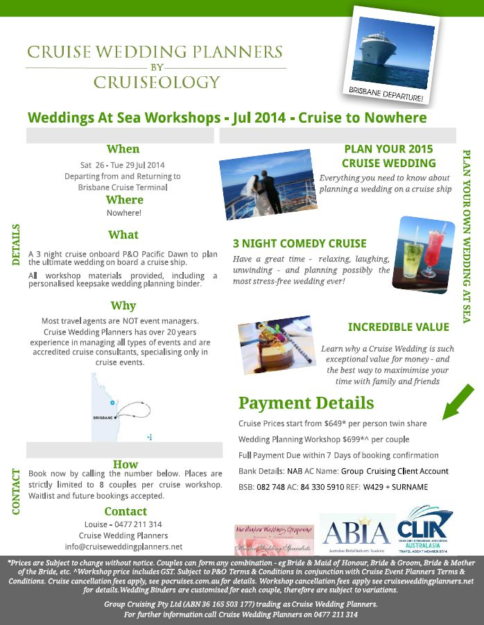Jul 2014 - Brisbane Departure - Cruise to Nowhere - Workshop #2 available now! Australia's only company offering Cruise Wedding Planning Workshops - on land or on board! info@cruiseweddingplanners.net Ph: 61 477 211 314 (outside Australia) 0477 211 314 (within Australia)