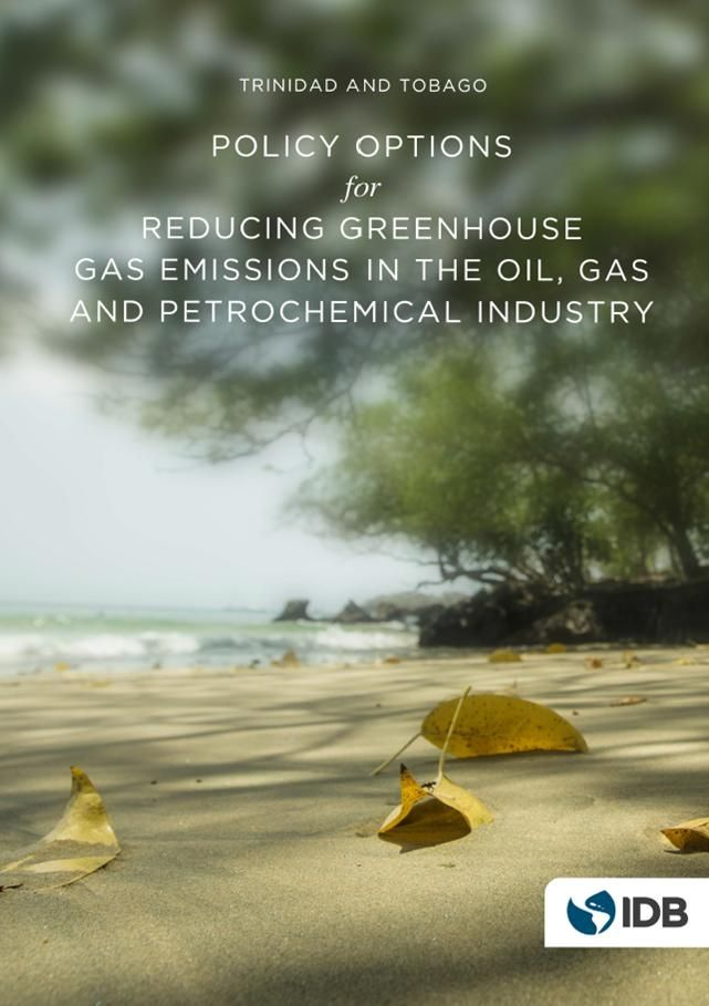 "Policy Options for Reducing Greenhouse Gas Emissions in the Oil, Gas and Petrochemical Industry in Trinidad and Tobago (EBOOK) http://publications.iadb.org/bitstream/handle/11319/6923/Policy_Options_Reducing_Greenhouse_Gas_Emissions_Trinidad_TobagoRG-T2156_FINAL.pdf?sequence=1 The present document is the Final Report of the project ""Policy options for reducing GHG emissions in the oil, gas and petrochemical industry in Trinidad and Tobago"". T&T faces a challenge with regards to climate…"