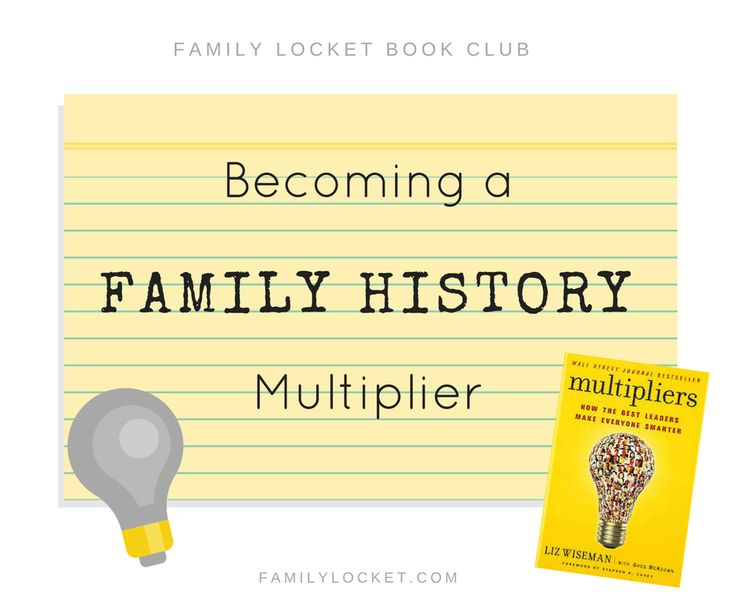 """Becoming a Family History Multiplier – """"Multipliers,"""" by Liz Wiseman, May 2017 Book Club Selection – Family Locket"""