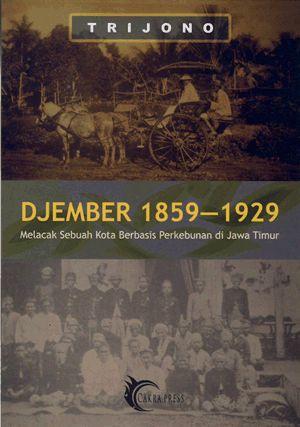 Trijono: Djember 1859-1929 Melacak Sebuah kota Berbasis Perkebunan di Jawa Timur | Komunitas Bambu (OOS).