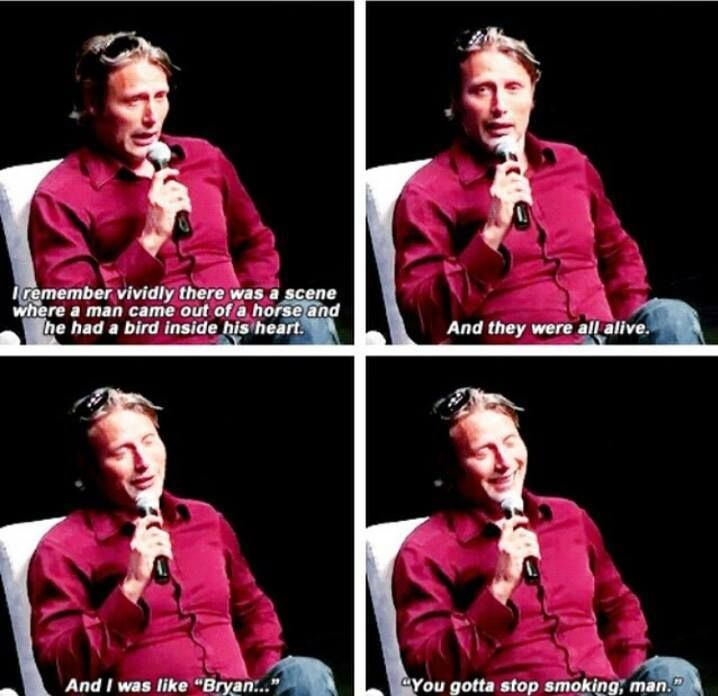 lol. Don't make him stop smoking all together, Mads!
