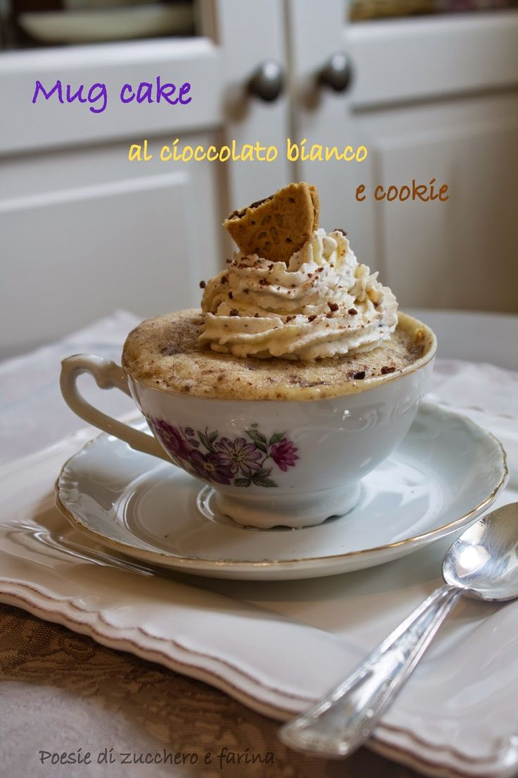 Poesie di zucchero e farina: MUG CAKE AL CIOCCOLATO BIANCO E COOKIE