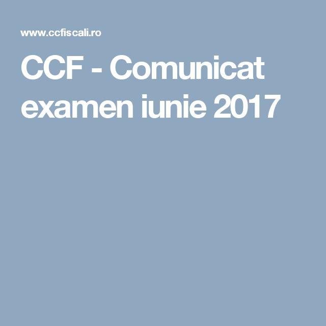 CCF - Comunicat examen iunie 2017