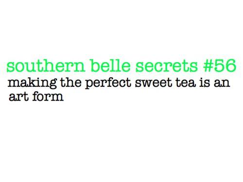 southern: Southern Belle Secrets, Southern Charms, Southern Girls, Southern Born, Southern Thang, Sweet Teas, S Teas, Art Form, Perfect Sweet