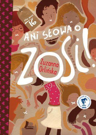 """Zuzanna Orlińska, """"Ani słowa o Zosi!"""", Literatura, Łódź 2013. 155 stron"""