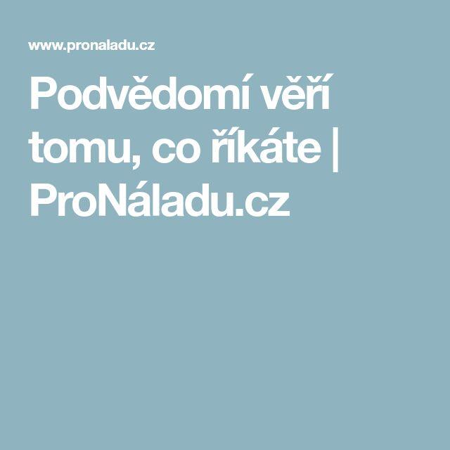 Podvědomí věří tomu, co říkáte   ProNáladu.cz