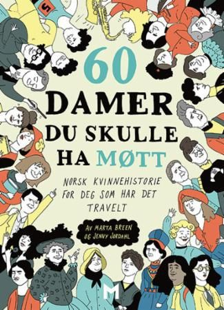 60 damer du skulle ha møtt: norsk kvinnehistorie for deg som har det