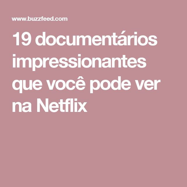 19 documentários impressionantes que você pode ver na Netflix