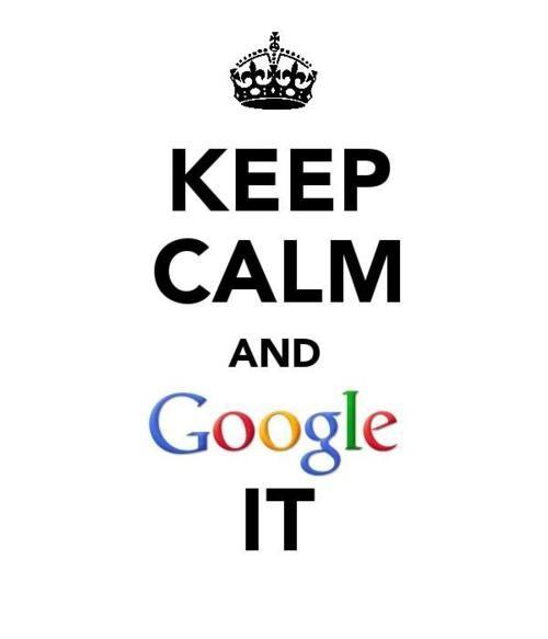Keep Calm and google it. All the time :) #keep_calm #google