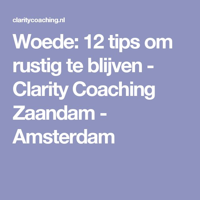Woede: 12 tips om rustig te blijven - Clarity Coaching Zaandam - Amsterdam