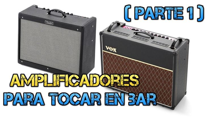 Amplificadores Guitarra Eléctrica (parte 6/7): para Tocar en Sala o Bar.