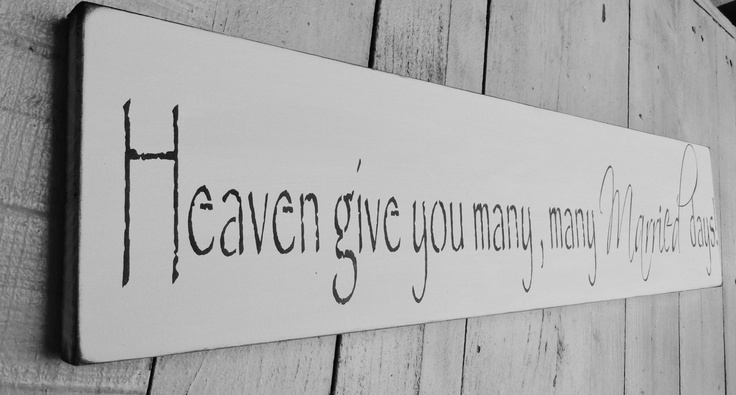 """Wedding signs-Wedding Gift, Reception Decor - Shakespeare quote """"Heaven give you many, many MARRIED days"""" Can be customized w names, date. $36.00, via Etsy."""