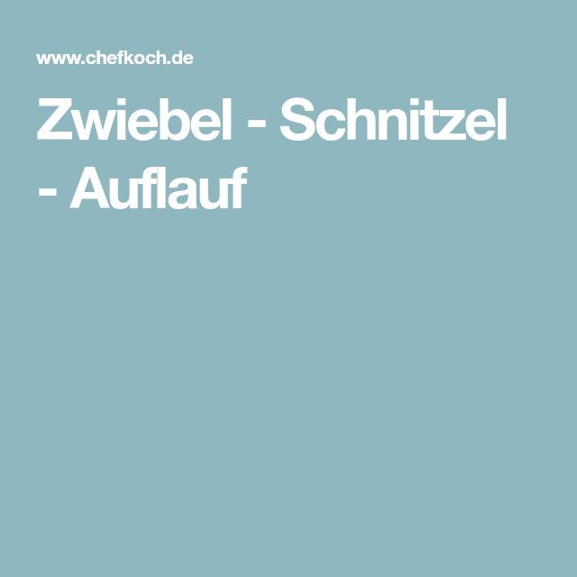 Zwiebel - Schnitzel - Auflauf