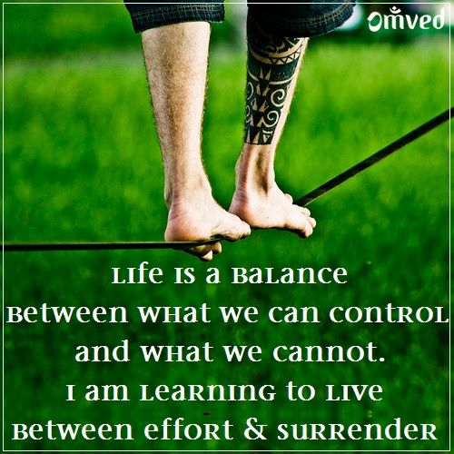 """Life is a balance between what we can control and what we cannot. I am learning to live between effort and surrender."" Danielle Orner #quote #surrender #control Be Balanced. Be Natural. Be You. - Omved"