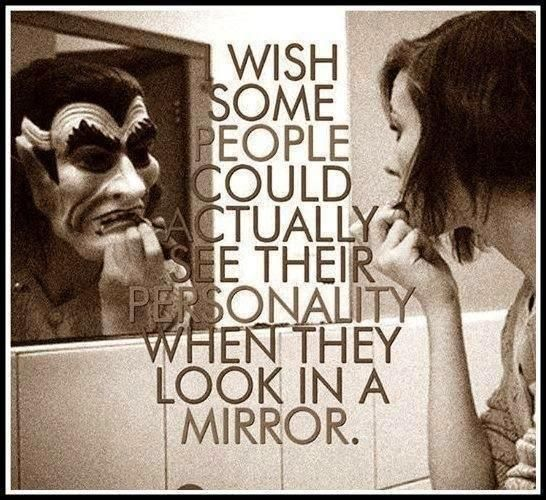 I wish some people could actually see their personality when they look in the mirror. Picture Quotes.