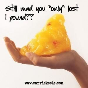 1 pound is more than none. Every pound is a victory