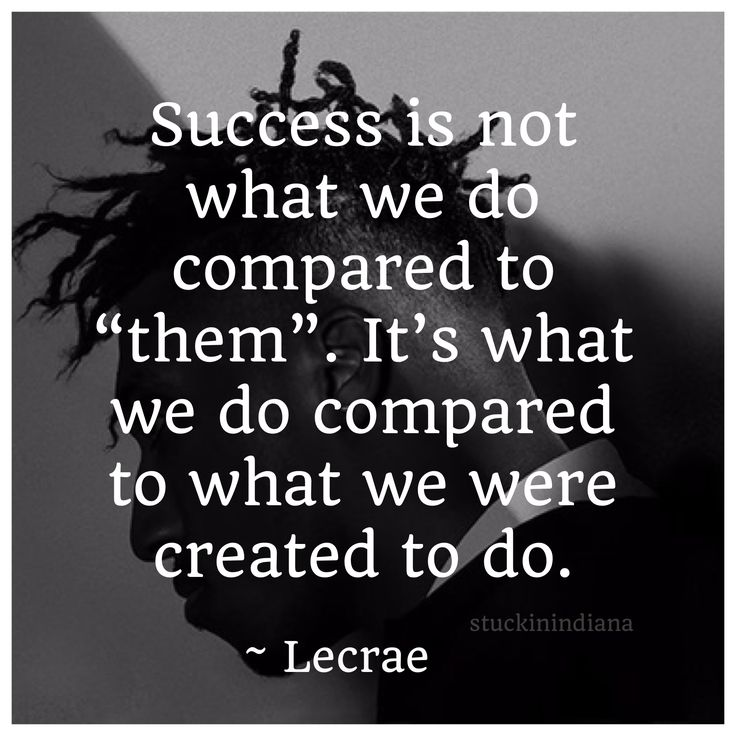 """""""Success is not what we do compared to """"them"""". It's what we do compared to what we were created to do."""" ~ Lecrae #quote"""