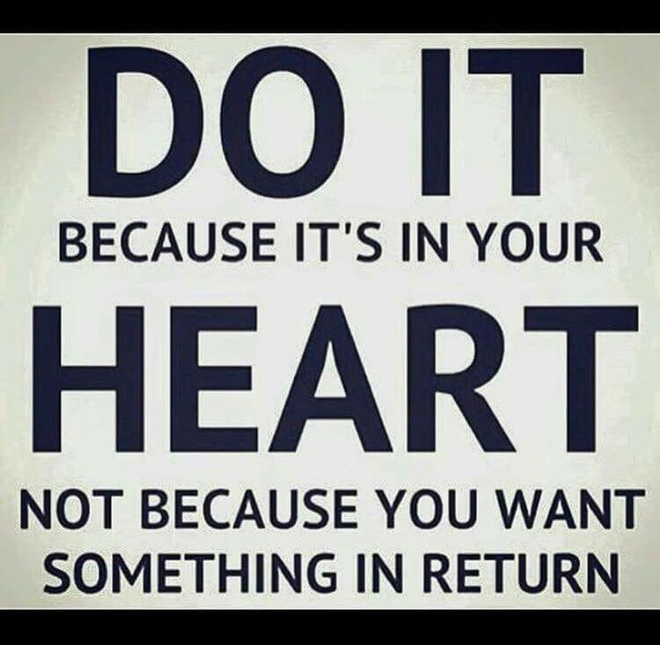 Do It Because Itu0027s In Your Heart. Not Because You Want Something In Return.  Wisdom For Daily Life And Relationships.