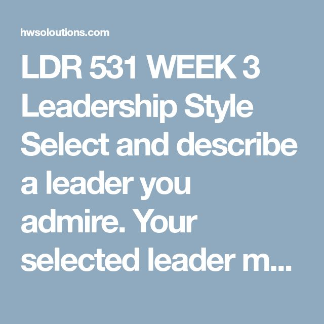 week 3 leadership style Ldr 531 week 3 leadership style ldr 531 week 3 leadership style ldr 531 week 3 leadership style select and describe a leader you admire your selected lead.