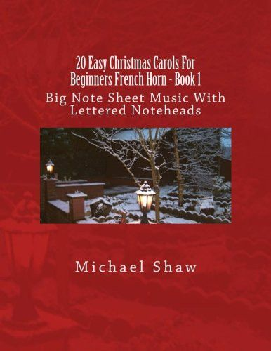 20 Easy Christmas Carols For Beginners French Horn - Book 1: Big Note Sheet Music With Lettered Note