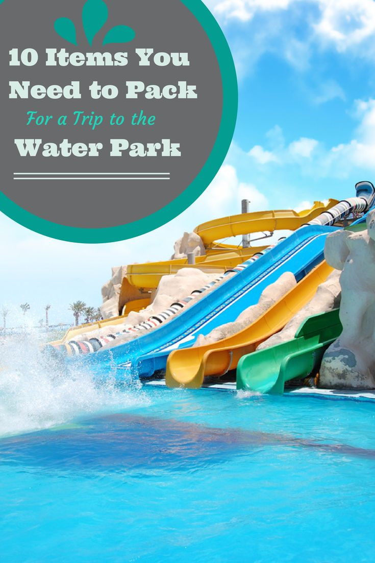 Here's a useful list of 10 items you need to pack for a trip to the water park.