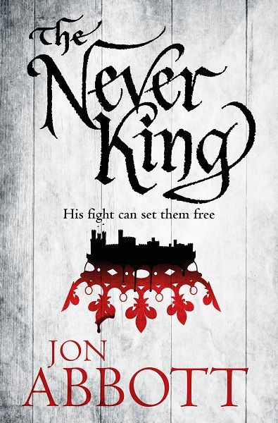UK #CoverReveal The Never King by Jon Abbot