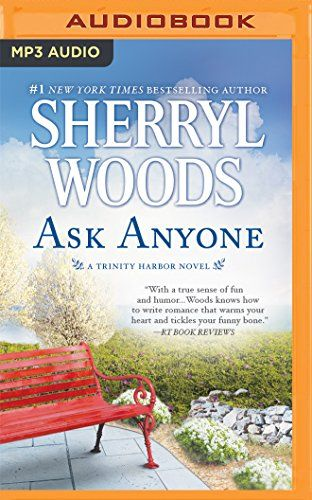 Ask Anyone (Trinity Harbor):   #1 New York Times/i bestselling author Sherryl Woods returns to charming Trinity Harbor with this classic story of a love that defies the odds/bA merry-go-round horse and an armed guard in his front yard-along with half the town-is not what Bobby Spencer expects to wake up to. So with his quiet Sunday morning ruined, he isn't feeling very kindly toward the woman responsible.But Jenna Pennington Kennedy is desperate. She needs to capture Bobby's attention ...